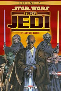 Star Wars : L'Ordre Jedi Tome 2 - Actes de guerre