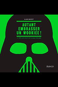 Autant Embrasser un Wookiee ! 100 Repliques Cultes de la Saga Star Wars