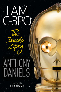 I Am C-3PO – The Inside Story
