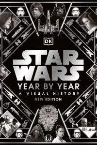 Star Wars Year by Year : A visual History - New Edition