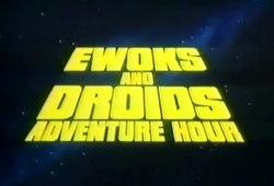Ewoks and Droids Adventure Hour